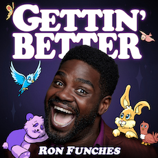 Best Motivational Podcasts: Gettin' Better with Ron Funches